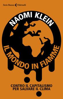 Il mondo in fiamme. Contro il capitalismo per salvare il clima - Naomi Klein - copertina