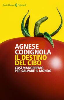 Il destino del cibo. Così mangeremo per salvare il mondo.pdf
