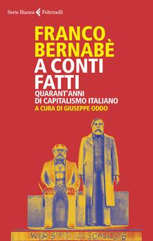 A conti fatti. Quarant'anni di capitalismo italiano - Franco Bernabè - copertina