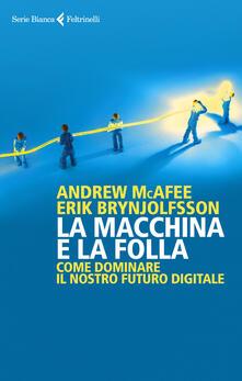 La macchina e la folla. Come dominare il nostro futuro digitale.pdf