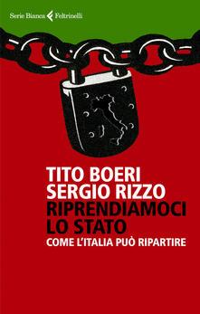 Riprendiamoci lo Stato. Come l'Italia può ripartire - Tito Boeri,Sergio Rizzo - copertina