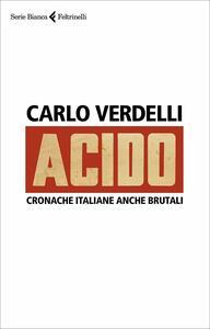 Libro Acido. Cronache italiane anche brutali Carlo Verdelli