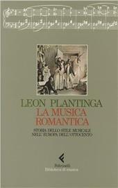 La musica romantica. Storia dello stile musicale nell'Europa dell'Ottocento