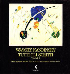 Libro Tutti gli scritti. Vol. 2: Dello spirituale nell'Arte  Scritti critici e autobiografici  Teatro  Poesie,. Vasilij Kandinskij