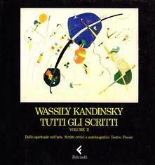 Grandtoureventi.it Tutti gli scritti. Vol. 2: Dello spirituale nell'arte, scritti critici e autobiografici, teatro, poesie. Image