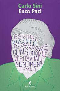Foto Cover di Enzo Paci. Il filosofo e la vita, Libro di Carlo Sini, edito da Feltrinelli