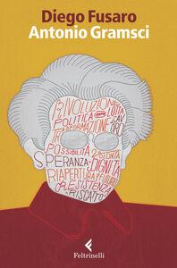 Libro Antonio Gramsci. La passione di essere nel mondo Diego Fusaro