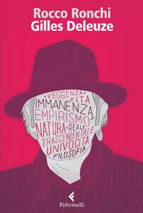 Foto Cover di Gilles Deleuze. Credere nel reale, Libro di Rocco Ronchi, edito da Feltrinelli