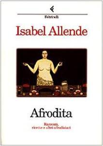 Afrodita. Racconti, ricette e altri afrodisiaci - Isabel Allende - 3