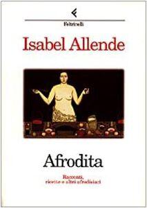 Foto Cover di Afrodita. Racconti, ricette e altri afrodisiaci, Libro di Isabel Allende, edito da Feltrinelli