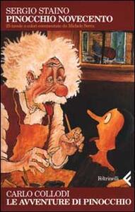 Pinocchio Novecento. Le avventure di Pinocchio. 25 tavole a colori commentate da Michele Serra - Sergio Staino,Carlo Collodi - copertina
