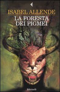 Foto Cover di La foresta dei pigmei, Libro di Isabel Allende, edito da Feltrinelli