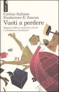 Foto Cover di Vuoti a perdere. Rapporto 2004 su esclusione sociale e cittadinanza incompiuta, Libro di  edito da Feltrinelli
