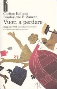 Libro Vuoti a perdere. Rapporto 2004 su esclusione sociale e cittadinanza incompiuta