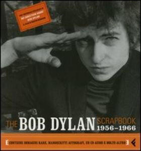Libro The Bob Dylan scrapbook. 1956-1966. Con CD Audio Robert Santelli