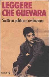 Leggere Che Guevera. Scritti su politica e rivoluzione