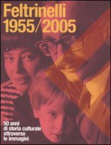 Radiospeed.it Feltrinelli 1955-2005. 50 anni di storia culturale attraverso le immagini Image