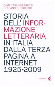Libro Storia dell'informazione letteraria in Italia dalla terza pagina a internet. 1925-2009 Giancarlo Ferretti , Stefano Guerriero