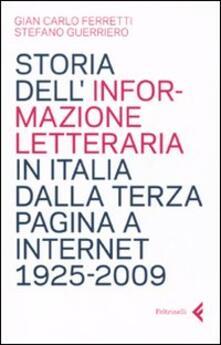 Storia dell'informazione letteraria in Italia dalla terza pagina a internet. 1925-2009 - Giancarlo Ferretti,Stefano Guerriero - copertina