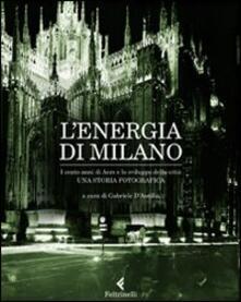 L energia di Milano. I cento anni di Aem e lo sviluppo della città. Una storia fotografica.pdf
