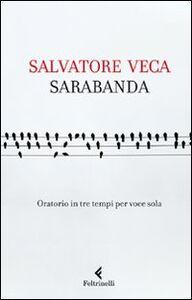 Libro Sarabanda. Oratorio in tre tempi per voce sola Salvatore Veca
