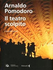 Arnaldo Pomodoro. Il teatro scolpito - copertina