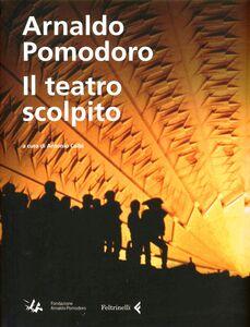 Foto Cover di Arnaldo Pomodoro. Il teatro scolpito, Libro di  edito da Feltrinelli