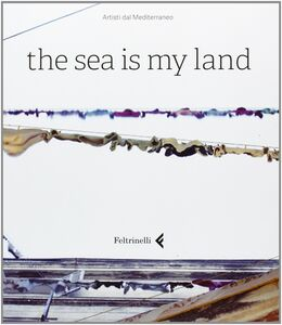 Foto Cover di The sea is my land. Ediz. italiana e inglese, Libro di  edito da Feltrinelli