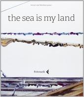 The sea is my land. Ediz. italiana e inglese