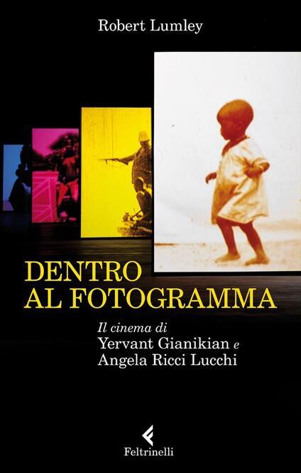 Dentro al fotogramma. Il cinema di Yervant Gianikian e Angela Ricci Lucchi - Robert Lumley - copertina