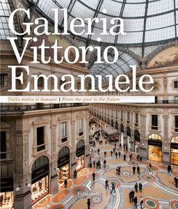 Libro Galleria Vittorio Emanuele. Dalla storia al domani. Ediz. italiana e inglese