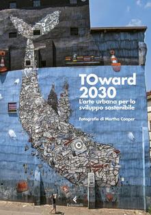 Winniearcher.com TOward 2030. L'arte urbana per lo sviluppo sostenibile. Ediz. illustrata Image