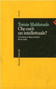 Libro Che cos'è un intellettuale? Avventure e disavventure di un ruolo Tomás Maldonado