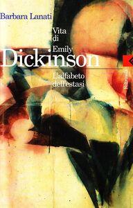 Libro Vita di Emily Dickinson. L'alfabeto dell'estasi Barbara Lanati
