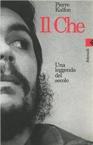 Il Che. Una leggenda del secolo - Pierre Kalfon - copertina