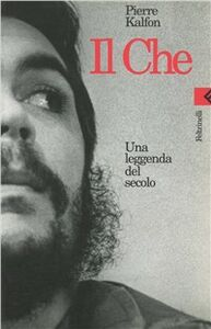 Libro Il Che. Una leggenda del secolo Pierre Kalfon