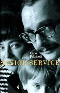 Foto Cover di Senior Service, Libro di Carlo Feltrinelli, edito da Feltrinelli