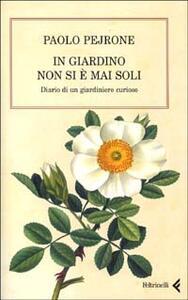 In giardino non si è mai soli. Diario di un giardiniere curioso - Paolo Pejrone - copertina