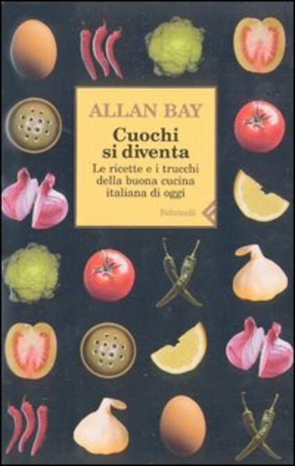 Cuochi si diventa. Le ricette e i trucchi della buona cucina italiana di oggi. Vol. 1 - Allan Bay - copertina