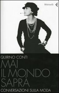 Foto Cover di Mai il mondo saprà. Conversazioni sulla moda, Libro di Quirino Conti, edito da Feltrinelli