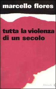Libro Tutta la violenza di un secolo Marcello Flores