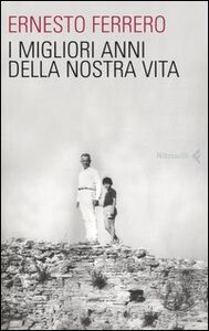 Foto Cover di I migliori anni della nostra vita, Libro di Ernesto Ferrero, edito da Feltrinelli