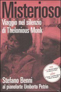 Libro Misterioso. Viaggio nel silenzio di Thelonious Monk. Con DVD Stefano Benni , Umberto Petrin