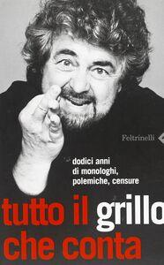 Libro Tutto il Grillo che conta. Dodici anni di monologhi, polemiche, censure Beppe Grillo