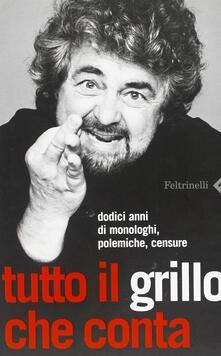 Tutto il Grillo che conta. Dodici anni di monologhi, polemiche, censure.pdf