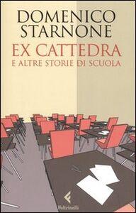 Foto Cover di Ex cattedra e altre storie di scuola, Libro di Domenico Starnone, edito da Feltrinelli