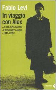 Libro In viaggio con Alex. La vita e gli incontri di Alexander Langer (1946-1995) Fabio Levi