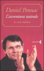 L' avventura teatrale. Le mie italiane - Daniel Pennac - copertina