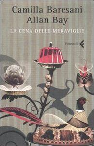 Libro La cena delle meraviglie Camilla Baresani , Allan Bay