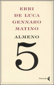 Libro Almeno 5 Erri De Luca , Gennaro Matino